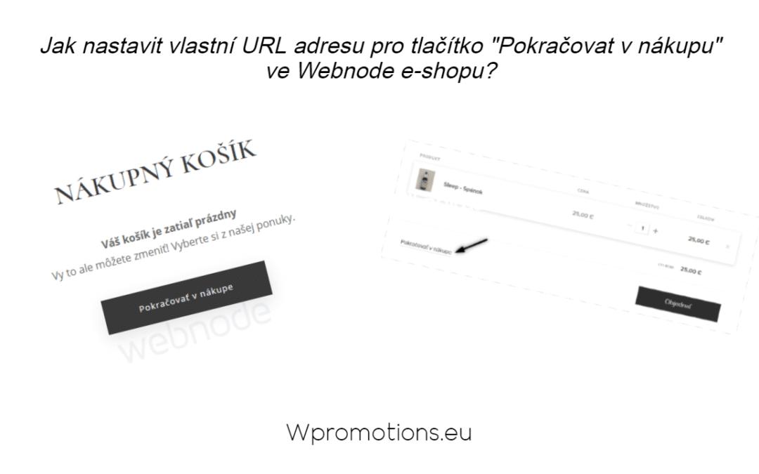 """Jak přesměrovat tlačítko """"Pokračovat v nákupu"""" na konkrétní URL adresu ve Webnode e-shopu?"""