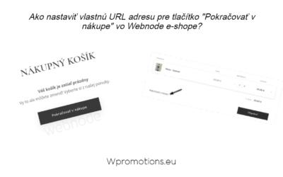 """Ako presmerovať tlačítko """"Pokračovať v nákupe"""" na konkrétnu URL adresu vo Webnode e-shope?"""